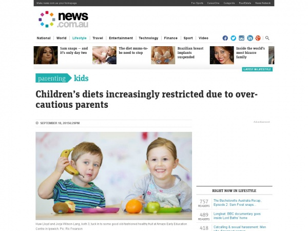 http://www.news.com.au/lifestyle/parenting/childrens-diets-increasingly-restricted-due-to-over-cautious-parents/story-fnet08ui-1227533725746